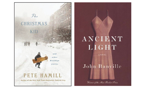 The Christmas Kid by Pete Hamill and Ancient Light by John Banville.