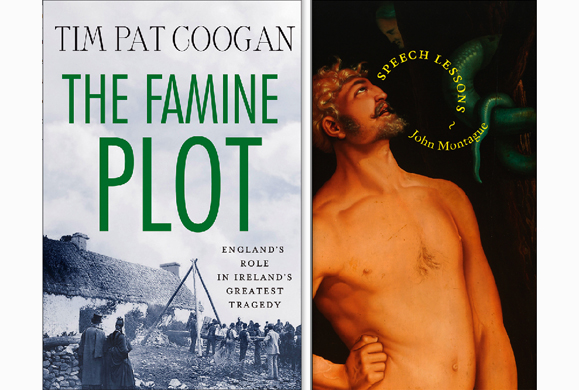 Tim Pat Coogan's The Famine Plot, and Speech Lessons by John Montague.