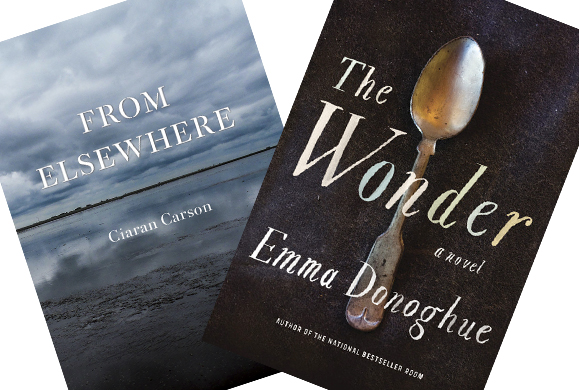 Books of Irish and Irish American interest. From Elsewhere, by Ciaran Carson, and The Wonder, by Emma Donoghue.