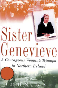 Sister Genevieve: A Courageous Woman's Triumph in Northern Ireland by John Rae.