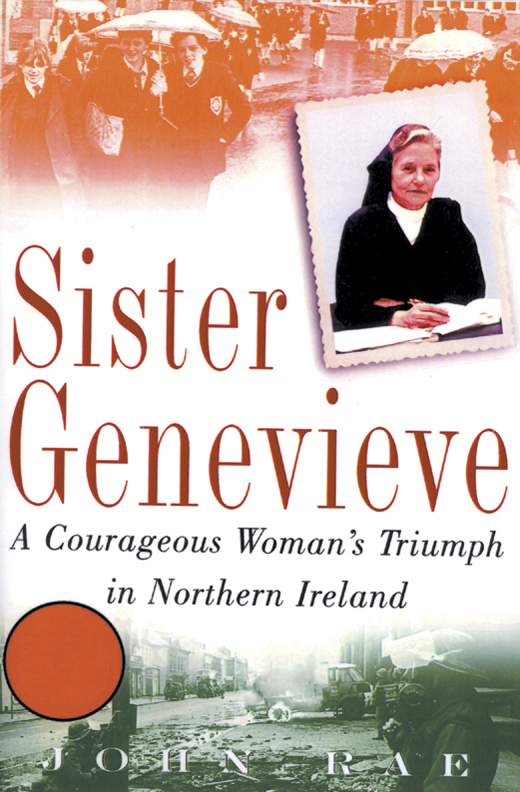 Sister Genevieve: A Courageous Woman's Triumph in Northern Ireland <em>by John Rae.</em>