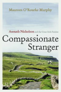 Compassionate Stranger: Asenath Nicholson and the Great Irish Famine, by Maureen O'Rourke Murphy. (Syracuse UP)