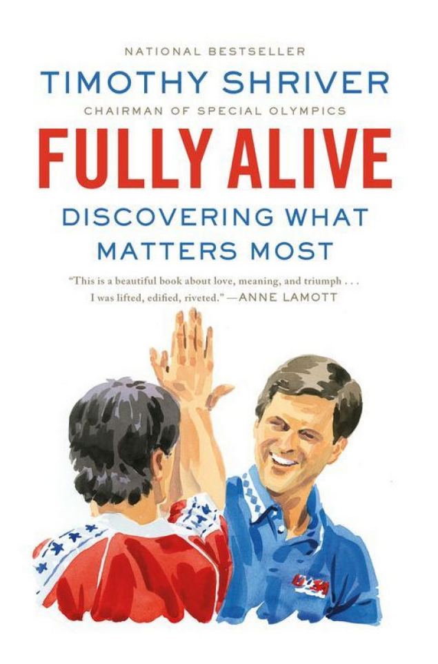 Timothy Shriver's Fully Alive is now out in paperback from Sarah Crichton.
