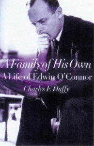 A Family of His Own- A Life of Edwin O'Connor.