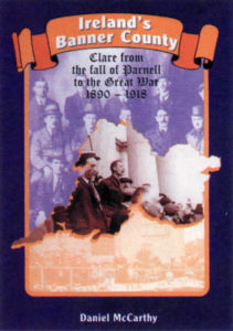 Ireland's Banner County- Clare from the fall of Parnell to the Great War, 1890-1918.
